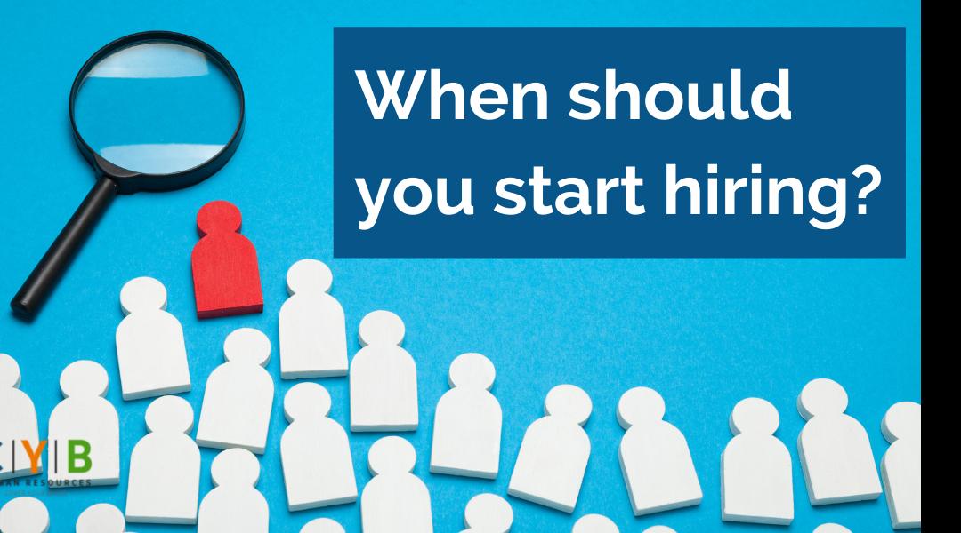 When Should You Begin Hiring